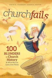 churchfails - 100 Blunders in Church History (& What We Can Learn from Them) ebook by David  K. Stabnow,Dr. Rex Butler,Dr. Ken Cleaver,Dr. Rodrick K. Durst,Dr. Lloyd A. Harsch,James Lutzweiler,Dr. Stephen Presley