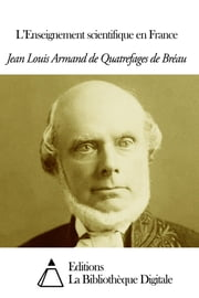 L'Enseignement scientifique en France ebook by Jean Louis Armand de Quatrefages de Bréau