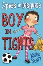 Boy in Tights ebook by Kate Scott,Clare Elsom