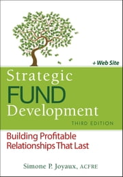 Strategic Fund Development, + WebSite - Building Profitable Relationships That Last ebook by Simone P. Joyaux