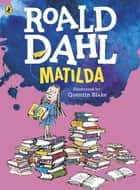 Matilda (Colour Edition) eBook by Roald Dahl, Quentin Blake