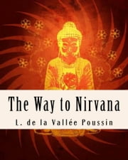 The Way to Nirvana - Ancient Buddhism as a Discipline ebook by L. de La Vallée Poussin