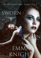 A Vampire Legends Bundle: Sworn (#1) and Taken (#2) ebook by Emma Knight