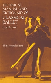 Technical Manual and Dictionary of Classical Ballet ebook by Kobo.Web.Store.Products.Fields.ContributorFieldViewModel