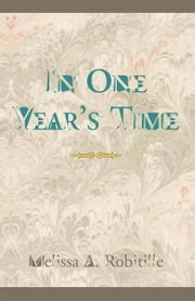 In One Year's Time ebook by Melissa A. Robitille