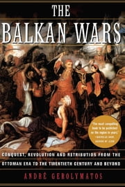 The Balkan Wars ebook by Andre Gerolymatos