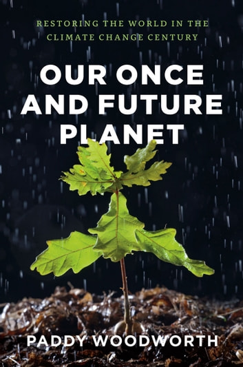Our Once and Future Planet - Restoring the World in the Climate Change Century ebook by Paddy Woodworth