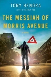 The Messiah of Morris Avenue - A Novel ebook by Tony Hendra