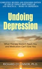 Undoing Depression - What Therapy Doesn't Teach You and Medication Can't Give You ekitaplar by Richard O'Connor
