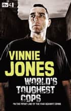World's Toughest Cops: On the Front Line of the War against Crime ebook by Vinnie Jones