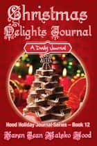Christmas Delights Journal - A Daily Journal ebook by Karen Jean Matsko Hood