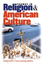 Themes in Religion and American Culture ebook by Philip Goff, Paul Harvey