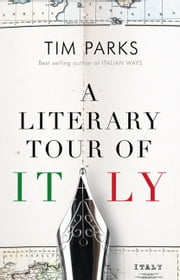 A Literary Tour of Italy ebook by Tim Parks