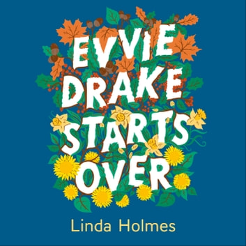 Evvie Drake Starts Over - A feel-good, uplifting story of romance and second chances audiobook by Linda Holmes