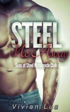 STEEL ME AWAY: A Motorcycle Club Romance ebook by Vivian Lux