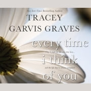 Every Time I Think of You audiobook by Tracey Garvis Graves