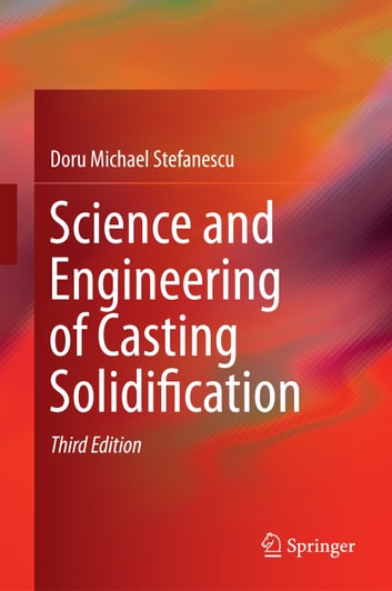 Science and Engineering of Casting Solidification ebook by Doru Michael Stefanescu