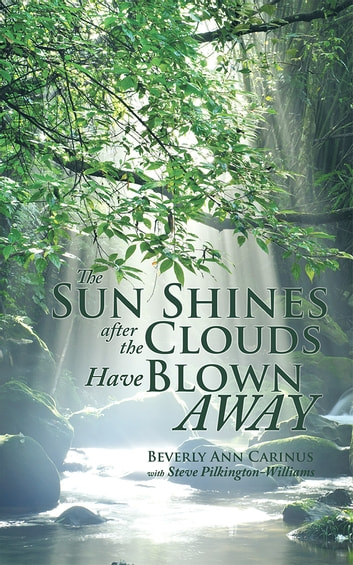 The Sun Shines after the Clouds Have Blown Away ebook by Beverly Ann Carinus