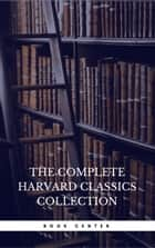 The Harvard Classics & Fiction Collection [180 Books] eBook by Charles W. Eliot, Golden Deer Classics, John Milton,...