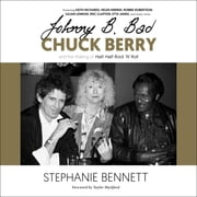 Johnny B. Bad - Chuck Berry and the Making of Hail! Hail! Rock 'N' Roll audiobook by Stephanie Bennett, Keith Richards, Helen Mirren,...