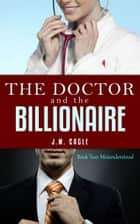 The Doctor and The Billionaire, Book Two: Misunderstood ebook by J.M. Cagle