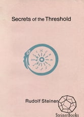 Secrets of the Threshold ebook by Rudolf Steiner