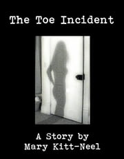 The Toe Incident ebook by Mary Kitt-Neel