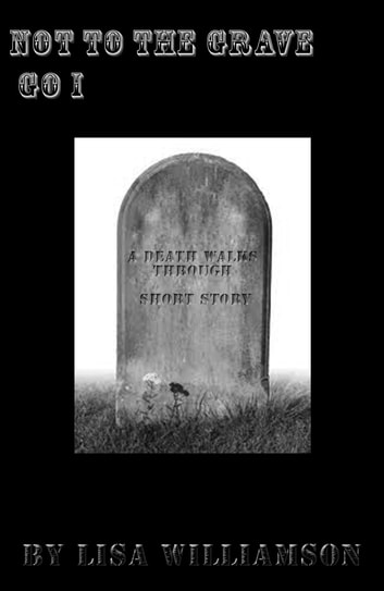 Not To The Grave Go I ebook by Lisa Williamson