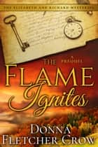 The Flame Ignites: A Prequel - An Elizabeth and Richard Mystery ebook by Donna Fletcher Crow