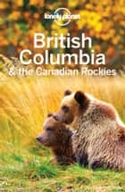 Lonely Planet British Columbia & the Canadian Rockies ebook by Lonely Planet, Ryan Ver Berkmoes, John Lee,...