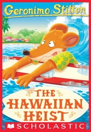 The Hawaiian Heist (Geronimo Stilton #72) ebook by Geronimo Stilton
