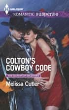 Colton's Cowboy Code - A Western Romantic Suspense Novel eBook by Melissa Cutler