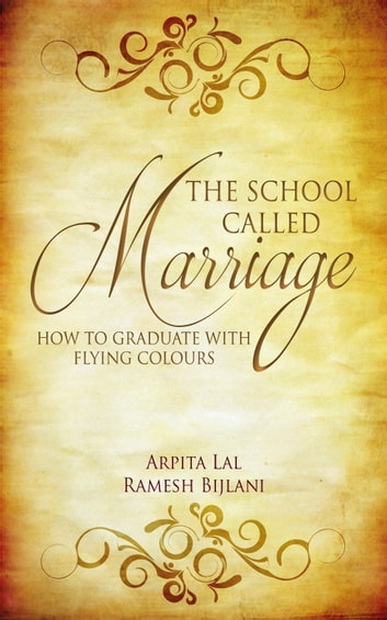 The School Called Marriage - How to Graduate with Flying Colours ebook by Arputa Lal,Ramesh Bijlani