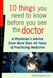 10 Things You Need to Know Before You See the Doctor: One Doctor's Insights for 40 Years Practicing Medicine ebook by Lake, The Silver