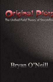 Original Plots - The Unified Field Theory of Storytelling ebook by Bryan O'Neill