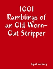 1001 Ramblings of an Old Worn-Out Stripper ebook by Opal Dockery