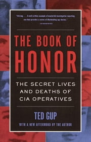 The Book of Honor - The Secret Lives and Deaths of CIA Operatives ebook by Ted Gup