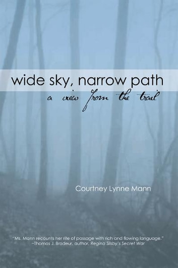 WIDE SKY, NARROW PATH - A View From The Trail ebook by Courtney L. Mann