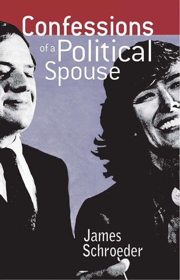 Confessions of a Political Spouse ebook by James Schroeder