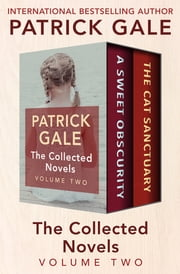 The Collected Novels Volume Two - A Sweet Obscurity and The Cat Sanctuary ebook by Patrick Gale