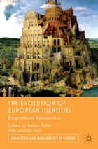 The Evolution of European Identities - Biographical Approaches ebook by Graham Day, Robert Miller