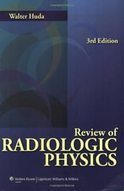 Review of Radiologic Physics ebook by Walter Huda