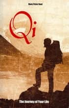 Qi, The Journey of Your Life ebook by Hans Peter Roel