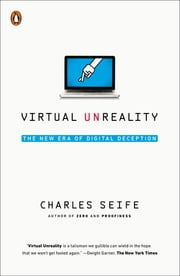 Virtual Unreality - Just Because the Internet Told You, How Do You Know It's True? ebook by Charles Seife