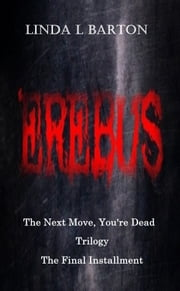 Erebus: The Final Installment of the Next Move, You're Dead Trilogy ebook by Linda L Barton