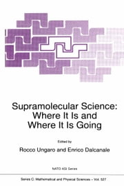 Supramolecular Science - Where It Is and Where It Is Going ebook by Rocco Ungaro,Enrico Dalcanale