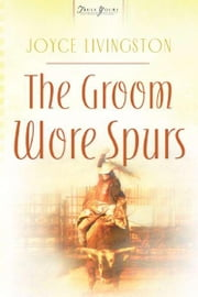 The Groom Wore Spurs ebook by Joyce Livingston