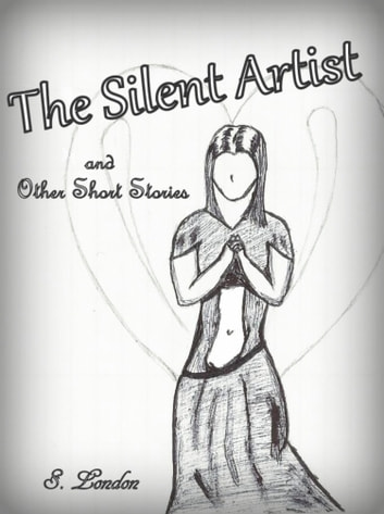 The Silent Artist & Other Short Stories ebook by S. London