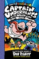 Captain Underpants and the Wrath of the Wicked Wedgie Woman: Color Edition (Captain Underpants #5) ebook by Dav Pilkey, Dav Pilkey