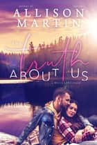The Truth About Us - Mills Lake, #1 ebook by